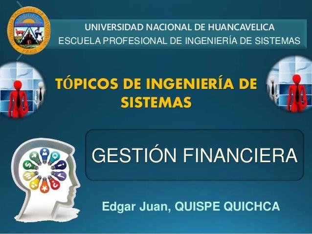 Edgar Juan, QUISPE QUICHCA GESTIÓN FINANCIERA UNIVERSIDAD NACIONAL DE HUANCAVELICA ESCUELA PROFESIONAL DE INGENIERÍA DE SI...