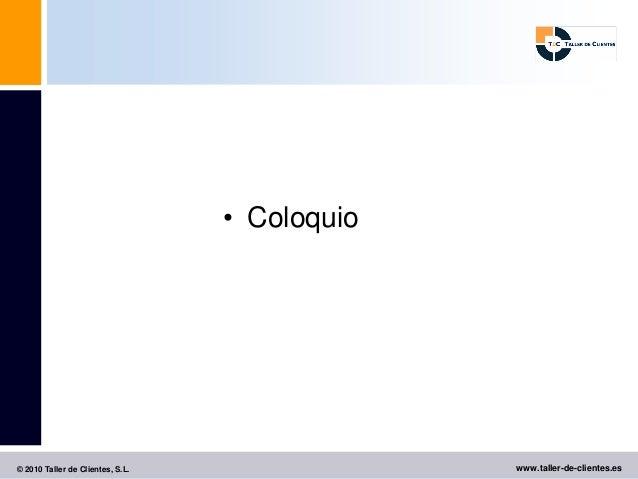 • Coloquio© 2010 Taller de Clientes, S.L.                www.taller-de-clientes.es