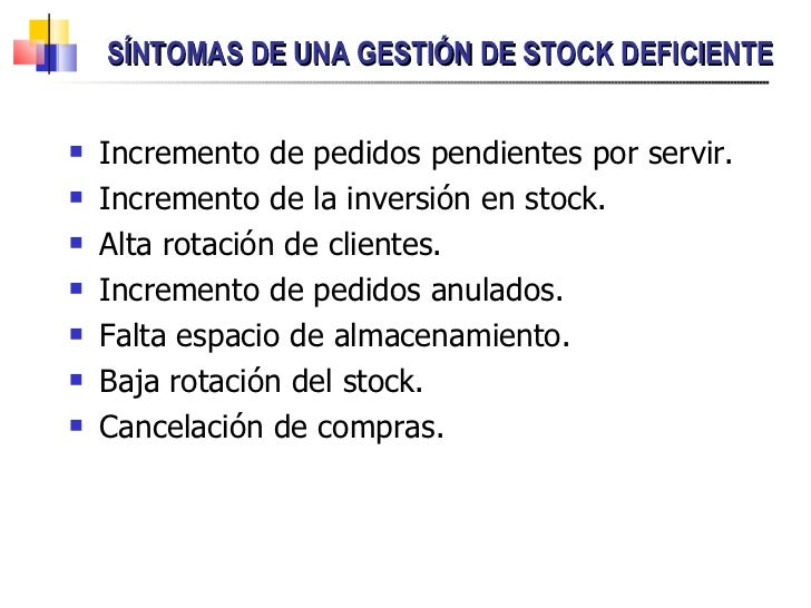 SÍNTOMAS DE UNA GESTIÓN DE STOCK DEFICIENTE <ul><li>Incremento de pedidos pendientes por servir. </li></ul><ul><li>Increme...