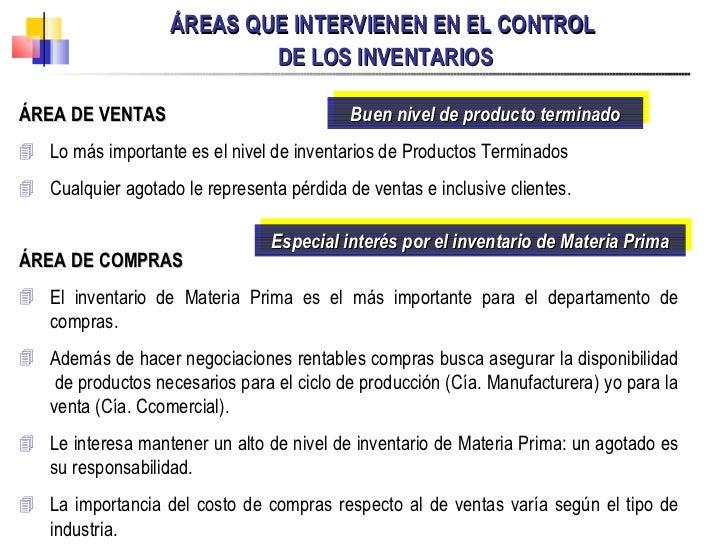 ÁREAS QUE INTERVIENEN EN EL CONTROL  DE LOS INVENTARIOS <ul><li>ÁREA DE VENTAS </li></ul><ul><li>Lo más importante es el n...