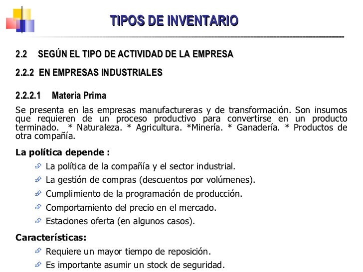 TIPOS DE INVENTARIO <ul><li>2.2.2.1 Materia Prima </li></ul><ul><li>Se presenta en las empresas manufactureras y de transf...