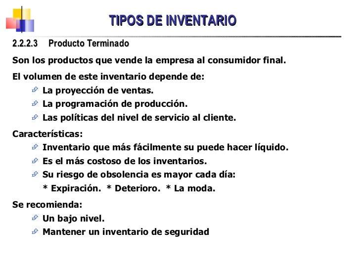 TIPOS DE INVENTARIO <ul><li>2.2.2.3  Producto Terminado </li></ul><ul><li>Son los productos que vende la empresa al consum...
