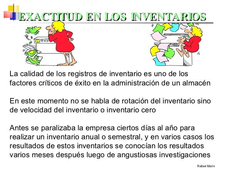 EXACTITUD EN LOS INVENTARIOS Rafael Marin La calidad de los registros de inventario es uno de los factores críticos de éxi...