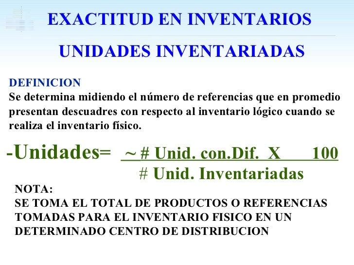 - Unidades =  ~  # Unid. con.Dif.  X  100 #  Unid. Inventariadas DEFINICION Se determina midiendo el número de referencias...
