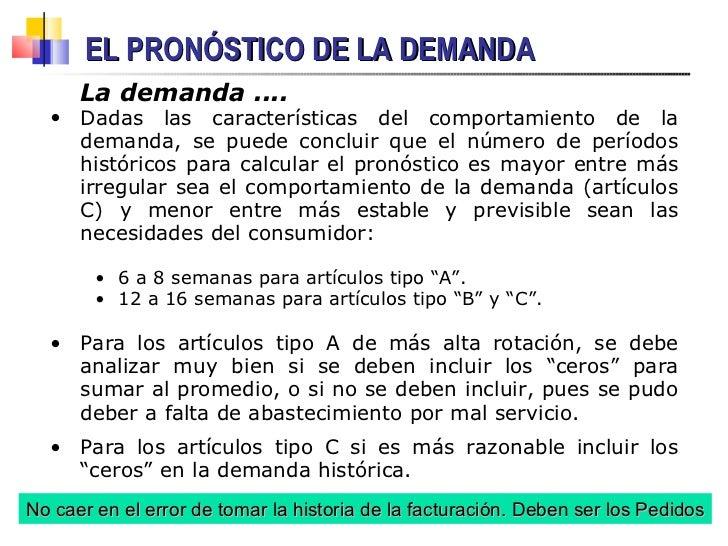 EL PRONÓSTICO DE LA DEMANDA <ul><li>Dadas las características del comportamiento de la demanda, se puede concluir que el n...