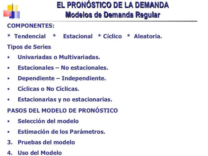 EL PRONÓSTICO DE LA DEMANDA Modelos de Demanda Regular <ul><li>PASOS DEL MODELO DE PRONÓSTICO </li></ul><ul><li>Selección ...