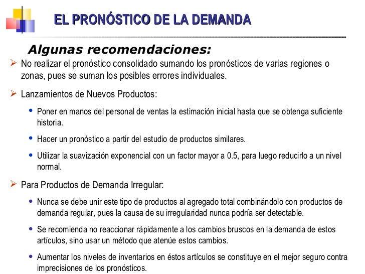 EL PRONÓSTICO DE LA DEMANDA Algunas recomendaciones: <ul><li>No realizar el pronóstico consolidado sumando los pronósticos...