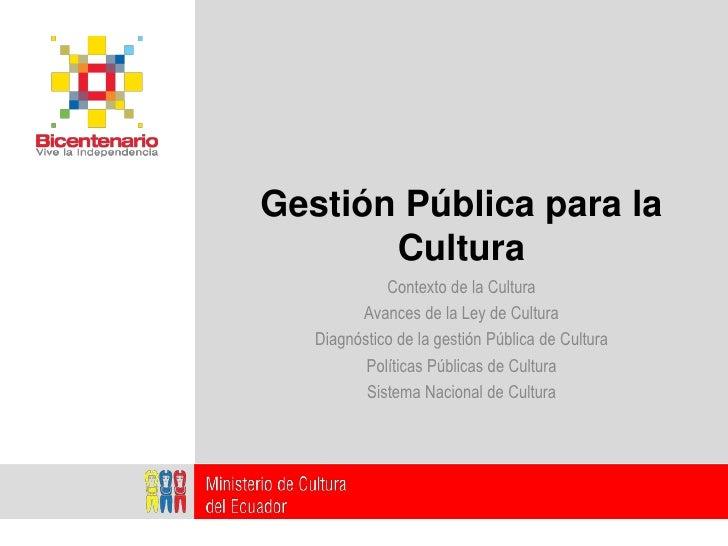 Gestión Pública para la        Cultura              Contexto de la Cultura          Avances de la Ley de Cultura    Diagnó...