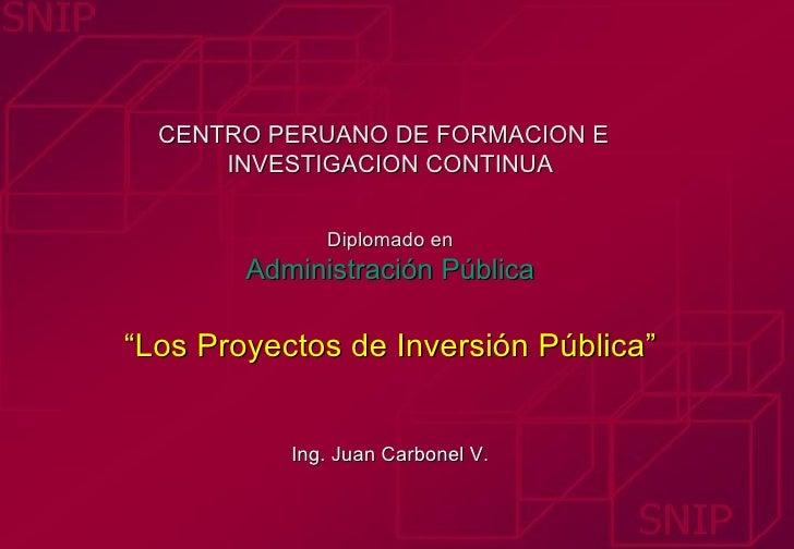 """CENTRO PERUANO DE FORMACION E      INVESTIGACION CONTINUA              Diplomado en        Administración Pública""""Los Proy..."""