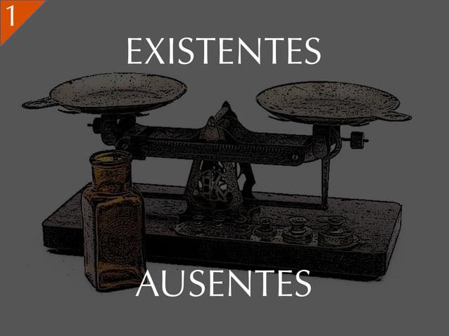 1    EXISTENTES    AUSENTES