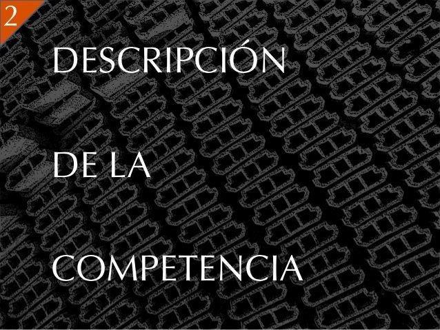 2    DESCRIPCIÓN    DE LA    COMPETENCIA
