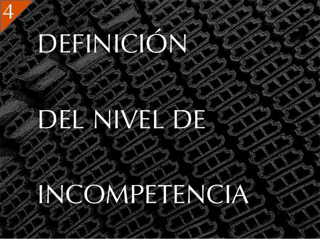 4    DEFINICIÓN    DEL NIVEL DE    INCOMPETENCIA