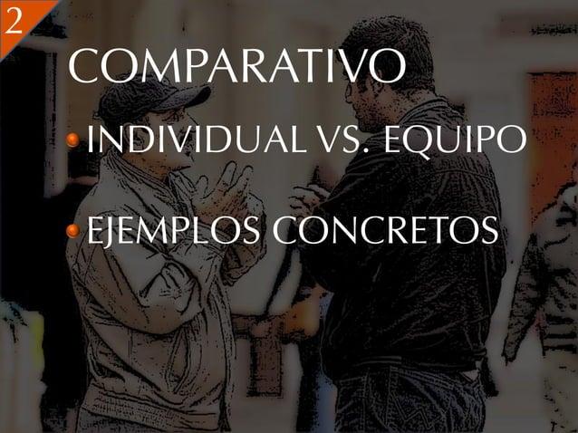 2    COMPARATIVO    INDIVIDUAL VS. EQUIPO    EJEMPLOS CONCRETOS