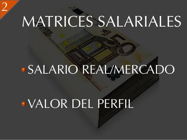 2    MATRICES SALARIALES    SALARIO REAL/MERCADO    VALOR DEL PERFIL