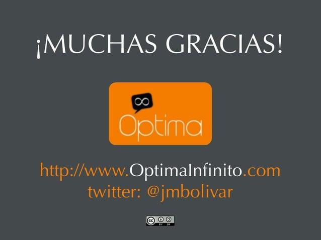 ¡MUCHAS GRACIAS!http://www.OptimaInfinito.com       twitter: @jmbolivar