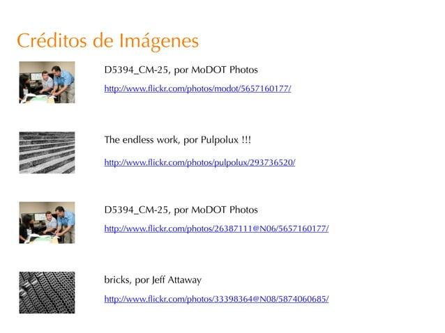 Créditos de Imágenes         D5394_CM-25, por MoDOT Photos         http://www.flickr.com/photos/modot/5657160177/         ...