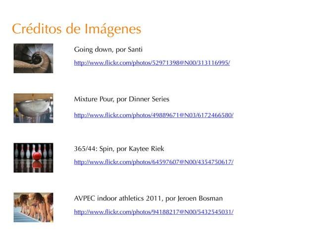 Créditos de Imágenes         Going down, por Santi         http://www.flickr.com/photos/52971398@N00/313116995/         Mi...