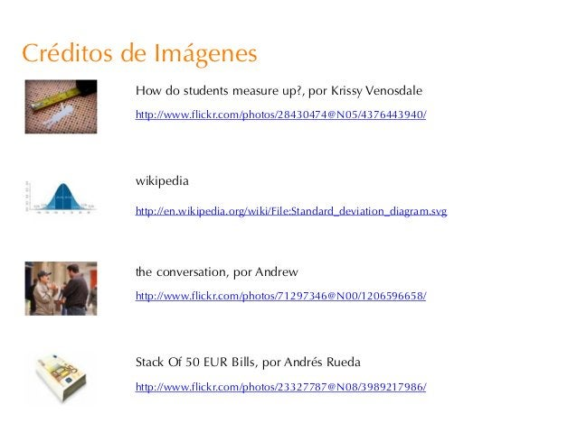 Créditos de Imágenes         How do students measure up?, por Krissy Venosdale         http://www.flickr.com/photos/284304...