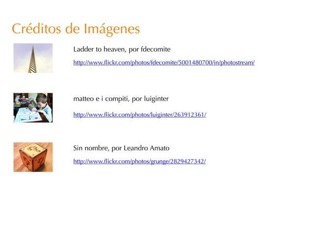 Créditos de Imágenes         Ladder to heaven, por fdecomite         http://www.flickr.com/photos/fdecomite/5001480700/in/...