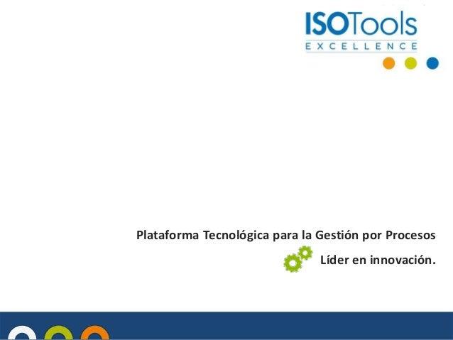 Plataforma Tecnológica para la Gestión por Procesos  Líder en innovación.