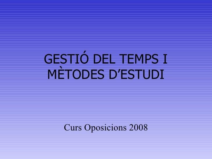 GESTIÓ DEL TEMPS I MÈTODES D'ESTUDI Curs Oposicions 2008