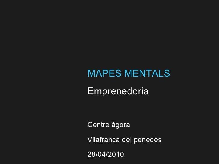 MAPES MENTALS Emprenedoria Centre àgora Vilafranca del penedès 28/04/2010