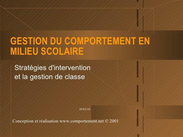 GESTION DU COMPORTEMENT EN MILIEU SCOLAIRE Stratégies d'intervention et la gestion de classe Conception et réalisation  ww...