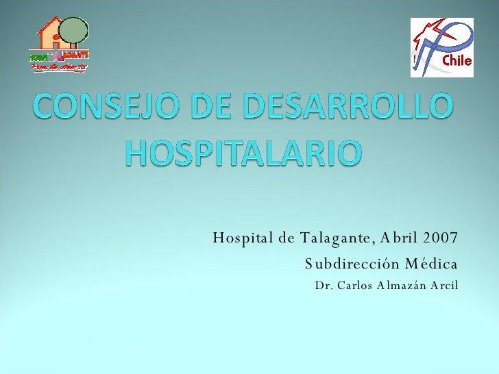 Hospital de Talagante, Abril 2007 Subdirección Médica Dr. Carlos Almazán Arcil