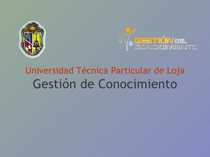 Universidad Técnica Particular de Loja Gestión de Conocimiento