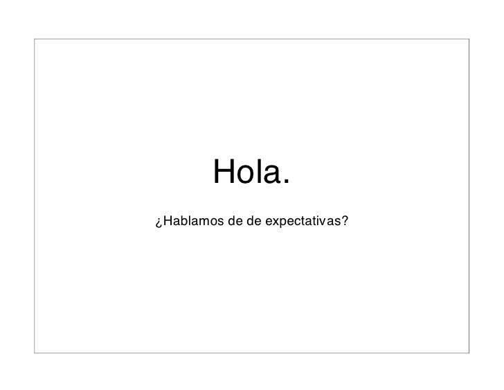 Hola.¿Hablamos de de expectativas?