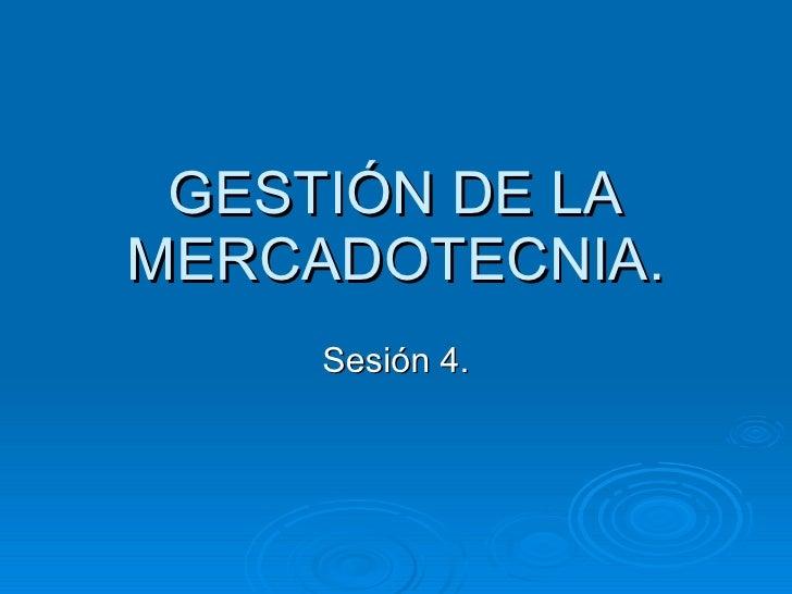 GESTIÓN DE LA MERCADOTECNIA. Sesión 4.