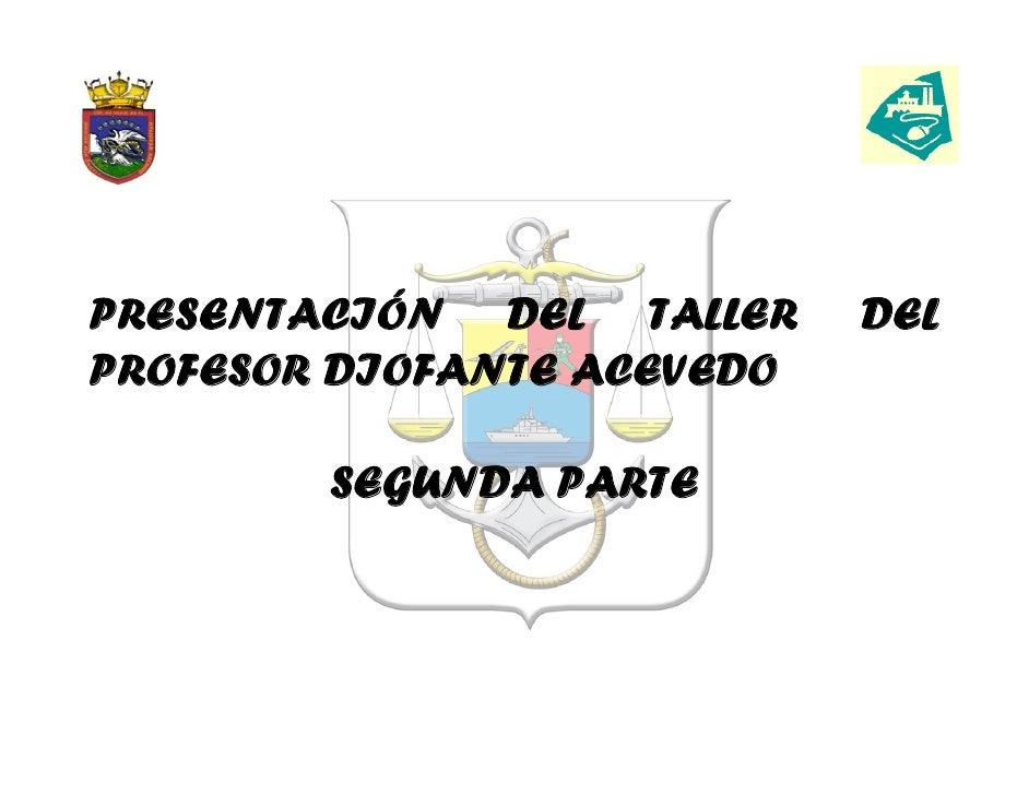 PRESENTACIÓN DEL TALLER     DEL PROFESOR DIOFANTE ACEVEDO          SEGUNDA PARTE