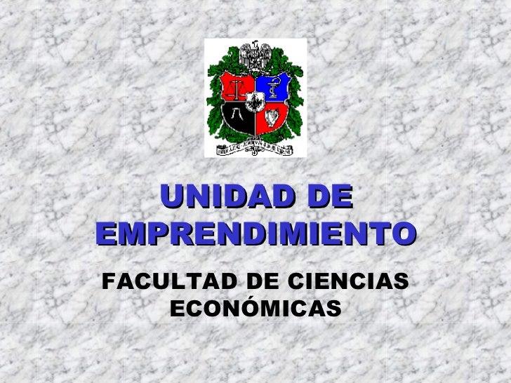 UNIDAD DE EMPRENDIMIENTO FACULTAD DE CIENCIAS ECONÓMICAS