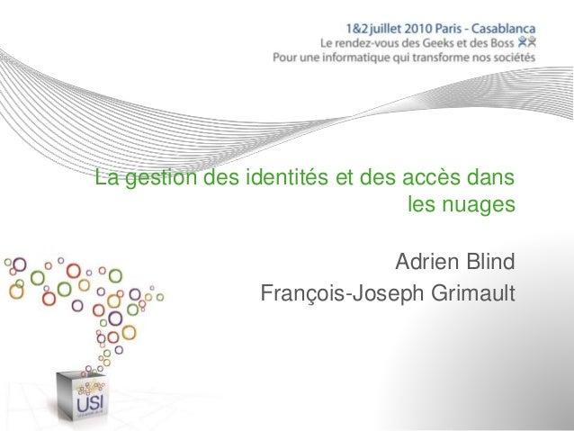 La gestion des identités et des accès dans les nuages Adrien Blind François-Joseph Grimault