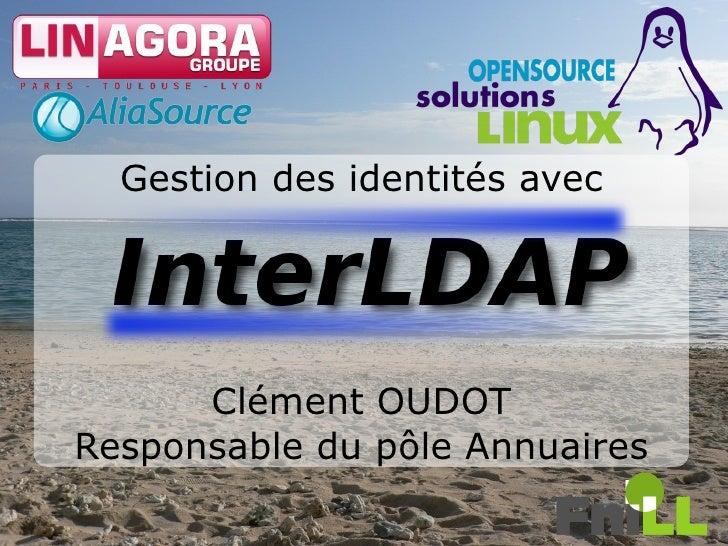 Gestion des identités avec           Clément OUDOT Responsable du pôle Annuaires                                 1