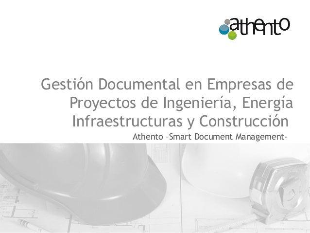 Gestión Documental en Empresas de Proyectos de Ingeniería, Energía Infraestructuras y Construcción Athento –Smart Document...
