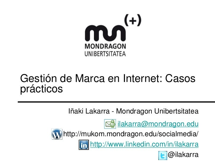 Gestión de Marca en Internet: Casosprácticos         Iñaki Lakarra - Mondragon Unibertsitatea                          ila...