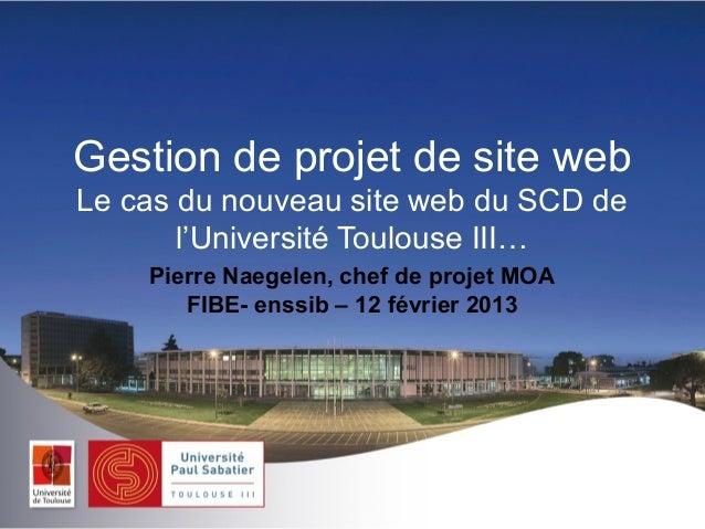 Gestion de projet de site webLe cas du nouveau site web du SCD de       l'Université Toulouse III…    Pierre Naegelen, che...