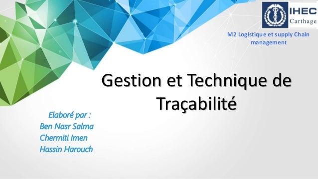 Elaboré par : Ben Nasr Salma Chermiti Imen Hassin Harouch Gestion et Technique de Traçabilité M2 Logistique et supply Chai...
