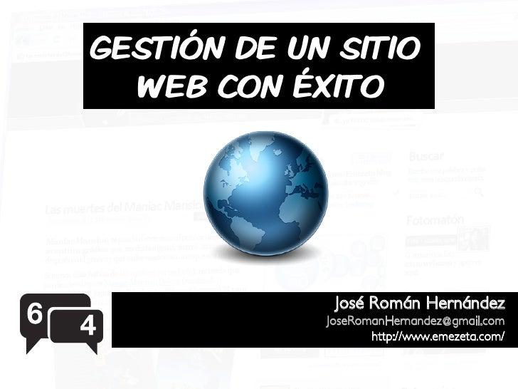 GESTIÓN DE UN SITIO   WEB CON ÉXITO                   José Román Hernández              JoseRomanHernandez@gmail.com      ...