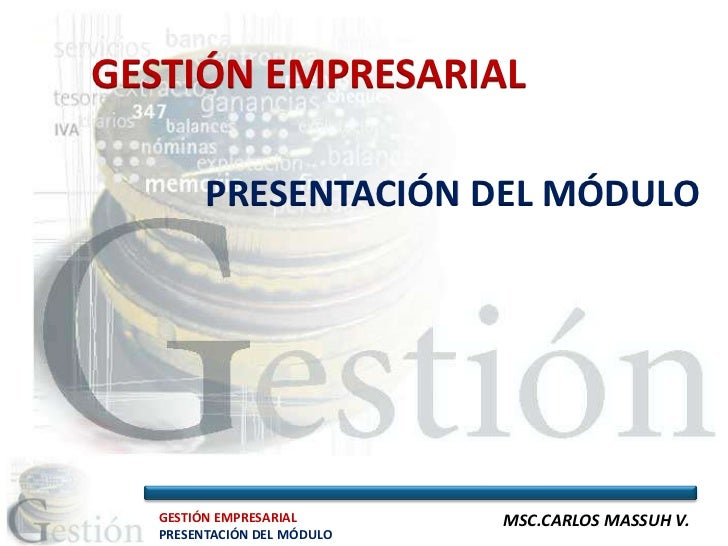 GESTIÓN EMPRESARIAL        PRESENTACIÓN DEL MÓDULO  GESTIÓN EMPRESARIAL       MSC.CARLOS MASSUH V.  PRESENTACIÓN DEL MÓDULO