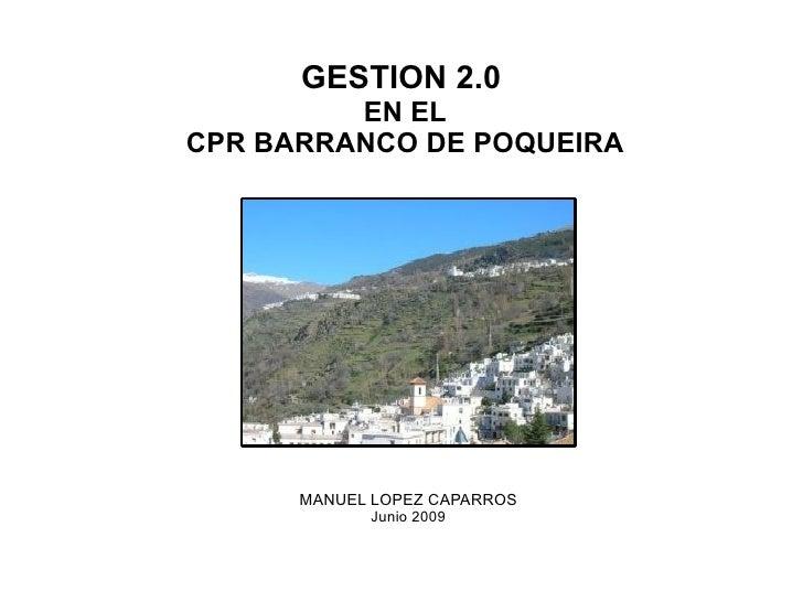 GESTION 2.0 EN EL CPR BARRANCO DE POQUEIRA MANUEL LOPEZ CAPARROS Junio 2009
