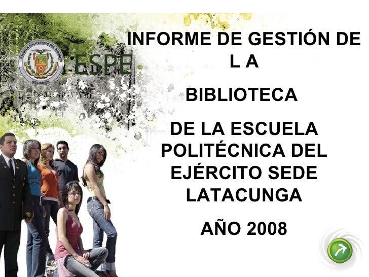 INFORME DE GESTIÓN DE L A BIBLIOTECA  DE LA ESCUELA POLITÉCNICA DEL EJÉRCITO SEDE LATACUNGA AÑO 2008