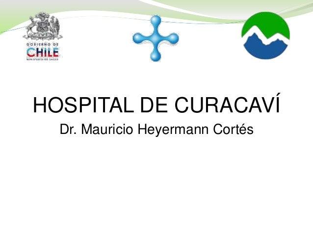 HOSPITAL DE CURACAVÍ Dr. Mauricio Heyermann Cortés