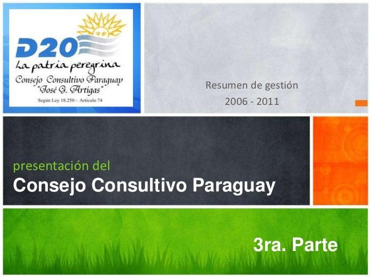 Resumen de gestión                       2006 - 2011presentación delConsejo Consultivo Paraguay                           ...