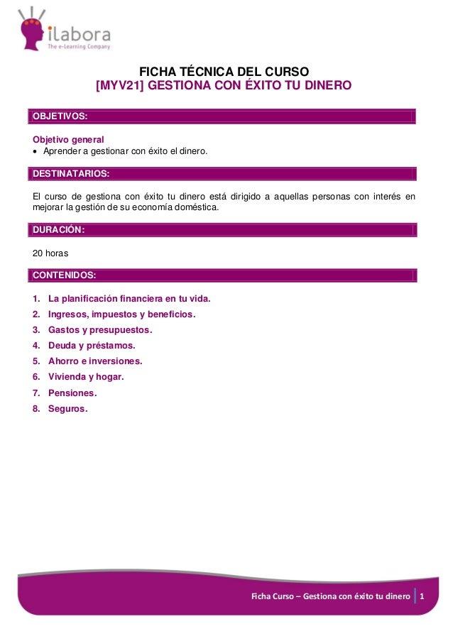 Ficha Curso – Gestiona con éxito tu dinero 1 FICHA TÉCNICA DEL CURSO [MYV21] GESTIONA CON ÉXITO TU DINERO OBJETIVOS: Objet...