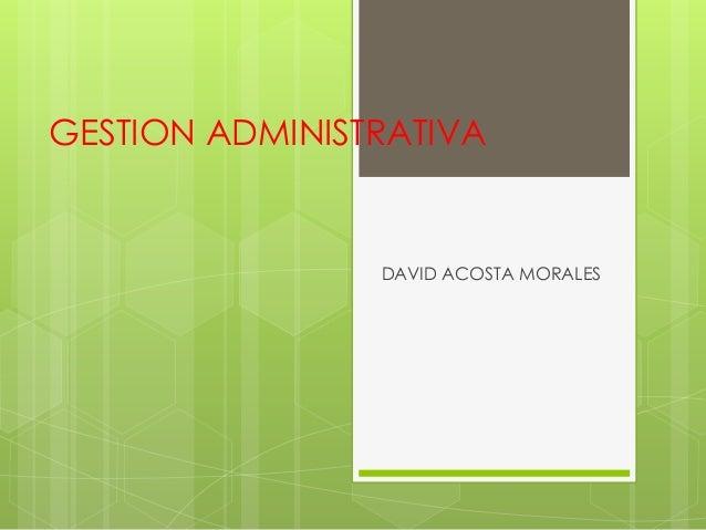 GESTION ADMINISTRATIVA DAVID ACOSTA MORALES
