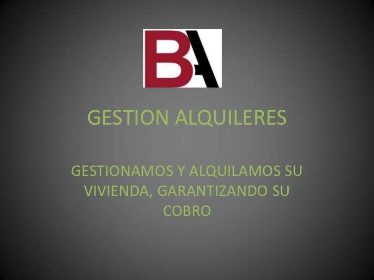 GESTION ALQUILERESGESTIONAMOS Y ALQUILAMOS SU VIVIENDA, GARANTIZANDO SU            COBRO