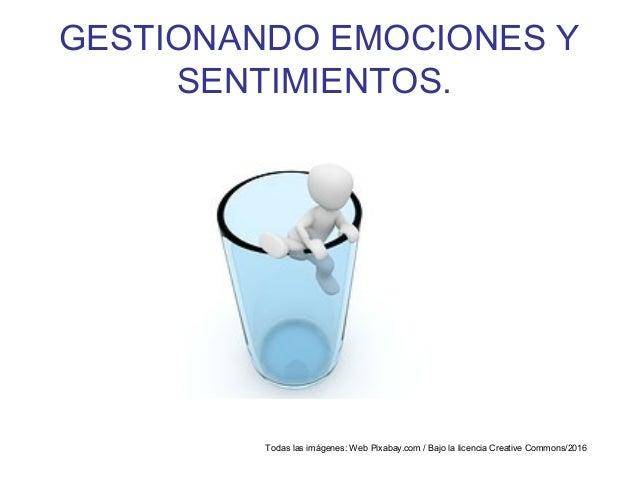 GESTIONANDO EMOCIONES Y SENTIMIENTOS. Todas las imágenes: Web Pixabay.com / Bajo la licencia Creative Commons/2016