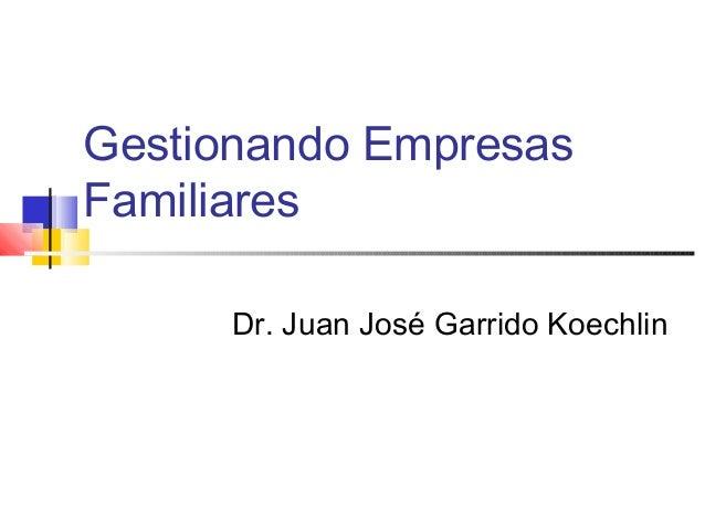 Gestionando EmpresasFamiliaresDr. Juan José Garrido Koechlin